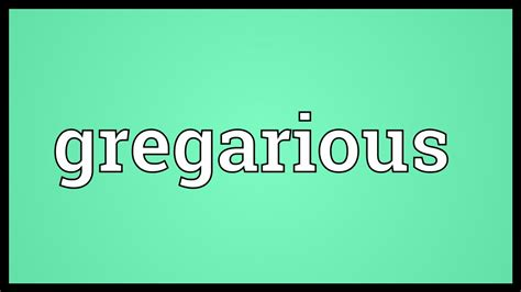 Gregarious Meaning - YouTube